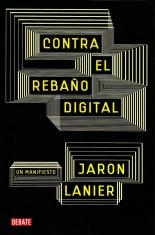 Contra el rebaño digital - Jaron Lanier
